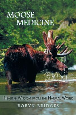 Moose Medicine: Healing Wisdom from the Natural World - Bridges, Robyn