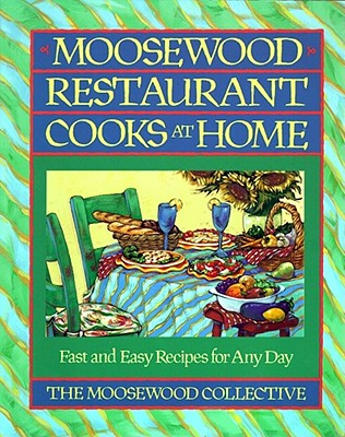Moosewood Restaurant Cooks at Home: Creative Gardening for the Adventurous Cook - Moosewood Collective