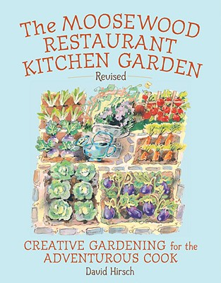Moosewood Restaurant Kitchen Garden: Creative Gardening for the Adventurous Cook - Hirsch, David