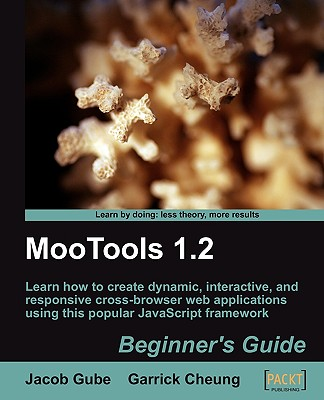 MooTools 1.2 Beginner's Guide - Gube, Jacob, and Cheung, Garrick