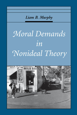 Moral Demands in Nonideal Theory - Murphy, Liam B