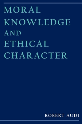 Moral Knowledge and Ethical Character - Audi, Robert