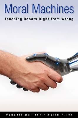 Moral Machines: Teaching Robots Right from Wrong - Wallach, Wendell, and Allen, Colin
