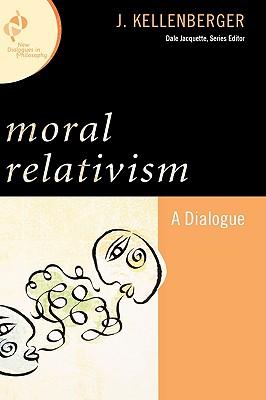 Moral Relativism: A Dialogue - Kellenberger, J