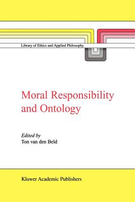 Moral Responsibility and Ontology - van den Beld, Ton (Editor)