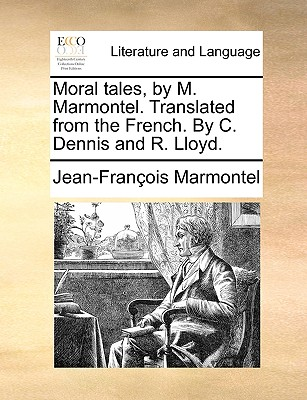 Moral Tales, by M. Marmontel. Translated from the French. by C. Dennis and R. Lloyd. - Marmontel, Jean Francois