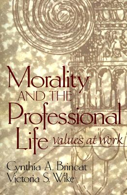 Morality and the Professional Life: Values at Work - Brincat, Cynthia A, and Wike, Victoria S