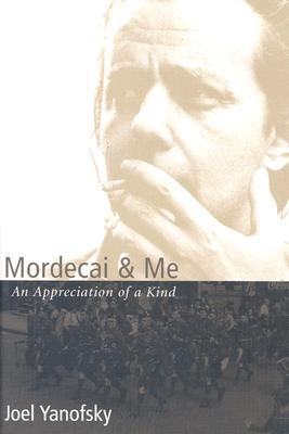 Mordecai & Me: An Appreciation of a Kind - Yanofsky, Joel