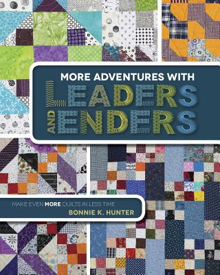 More Adventures with Leaders and Enders: Make Even More Quilts in Less Time - Hunter, Bonnie K.