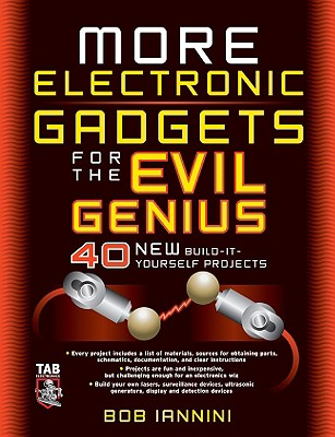 More Electronic Gadgets for the Evil Genius: 40 New Build-It-Yourself Projects - Iannini, Robert