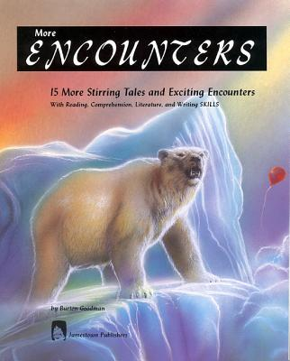 More Encounters: 15 More Stirring Tales and Exciting Encounters with Reading, Comprehension, Literature, and Writing Skills - Goodman, Burton