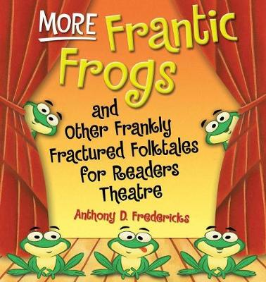 More Frantic Frogs and Other Frankly Fractured Folktales for Readers Theatre - Fredericks, Anthony, Ed