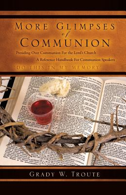 More Glimpses of Communion - Troute, Grady W