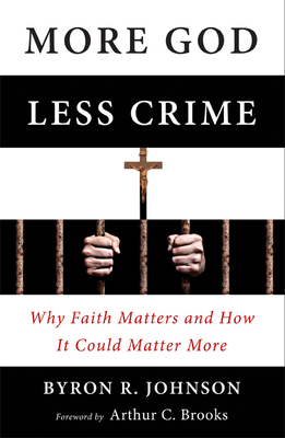 More God, Less Crime: Why Faith Matters and How It Could Matter More - Johnson, Byron, PH.D.