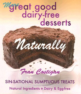 More Great Good Dairy-Free Desserts Naturally: Sin-Sational Sumptuous Treats - Costigan, Fran