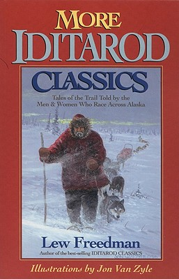 More Iditarod Classics: Tales of the Trail Told by the Men & Women Who Race Across Alaska - Freedman, Lew