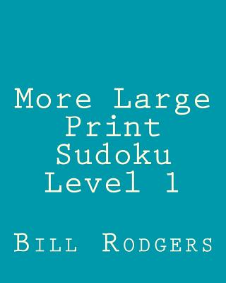 More Large Print Sudoku Level 1: 80 Easy to Read, Large Print Sudoku Puzzles - Rodgers, Bill