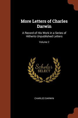 More Letters of Charles Darwin: A Record of His Work in a Series of Hitherto Unpublished Letters; Volume 2 - Darwin, Charles
