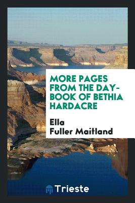 More Pages from the Day-Book of Bethia Hardacre - Maitland, Ella Fuller