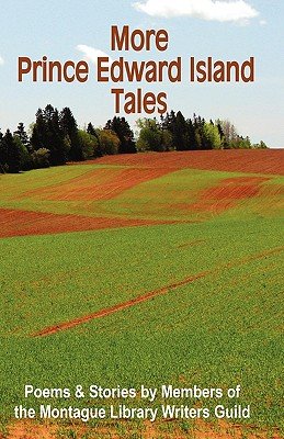 More Prince Edward Island Tales - Montague Library Writers Guild, Library Writers Guild