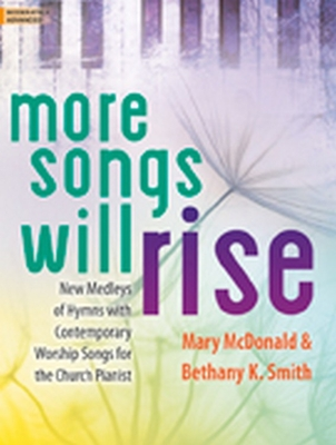 More Songs Will Rise: New Medleys of Hymns with Contemporary Worship Songs for the Church Pianist - McDonald, Mary (Composer)