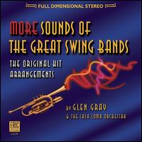 More Sounds of the Great Swing Bands - Glen Gray & The Casa Loma Orchestra