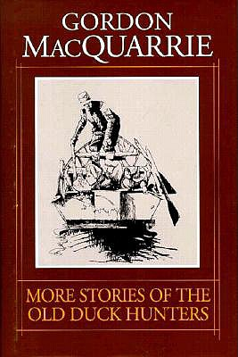More Stories of the Old Duck Hunters - MacQuarrie, Gordon, and Taylor, Zack (Editor)