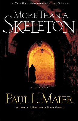 More Than a Skeleton: It Was One Man Against the World - Maier, Paul L, Ph.D.