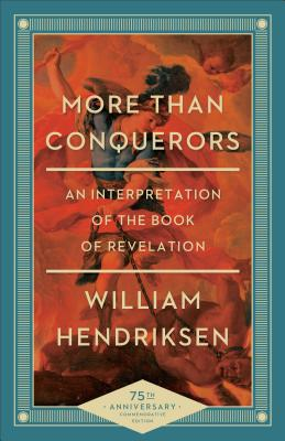 More Than Conquerors: An Interpretation of the Book of Revelation - Hendriksen, William