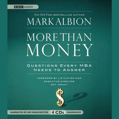More Than Money: Questions Every MBA Needs to Answer - Albion, Mark, and Manchester, Jim (Read by)