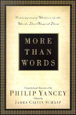 More Than Words: Contemporary Writers on the Works That Shaped Them - Yancey, Philip (Compiled by)