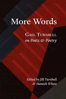More Words: Gael Turnbull on Poets and Poetry - Turnbull, Gael, and Turnbull, Jill (Editor), and Whyte, Hamish (Editor)