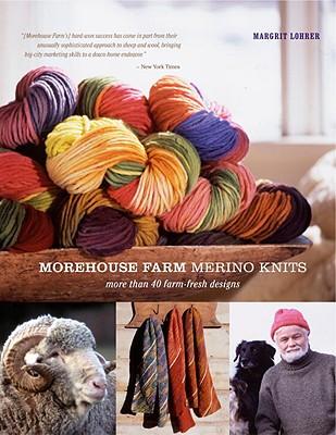 Morehouse Farm Merino Knits: More Than 40 Farm-Fresh Designs - Lohrer, Margrit