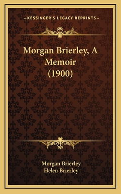 Morgan Brierley, a Memoir (1900) - Brierley, Morgan, and Brierley, Helen