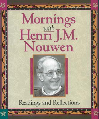 Mornings with Henri J.M. Nouwen: Readings and Reflections - Bence, Evelyn (Compiled by)