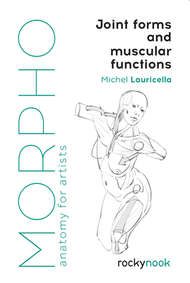Morpho: Joint Forms and Muscular Functions: Anatomy for Artists - Lauricella, Michel