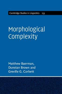 Morphological Complexity - Baerman, Matthew, and Brown, Dunstan, and Corbett, Greville G.