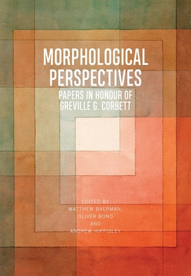 Morphological Perspectives: Papers in Honour of Greville G. Corbett - Baerman, Matthew (Editor), and Bond, Oliver (Editor), and Hippisley, Andrew (Editor)