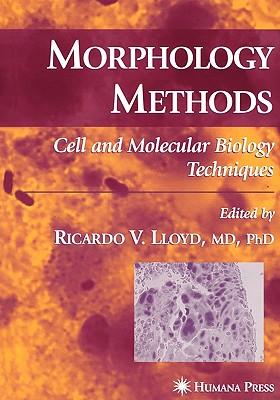 Morphology Methods: Cell and Molecular Biology Techniques - Lloyd, Ricardo V. (Editor)
