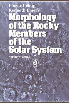 Morphology of the Rocky Members of the Solar System - Uchupi, Elazar, and Dietz, R S (Foreword by), and Emery, Kenneth O