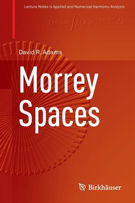 Morrey Spaces - Adams, David, PhD