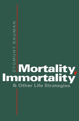 Mortality, Immortality - Bauman, Zygmunt, Professor, and Bauman