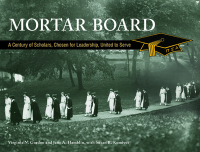 Mortar Board: A Century of Scholars, Chosen for Leadership, United to Serve - Gordon, Virginia N, and Hamblin, Jane A (Editor), and Komives, Susan R (Contributions by)