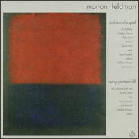 Morton Feldman: Rothko Chapel; Why Patterns? - California EAR Unit; David Abel (viola); Deborah Dietrich (soprano); Karen Rosenak (celeste); William Winant (percussion);...