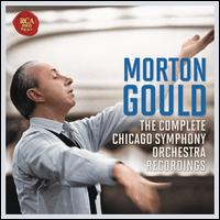 Morton Gould: The Complete Chicago Symphony Orchestra Recordings - Adolph Herseth (trumpet); Benny Goodman (clarinet); Members of the Chicago Symphony Chorus (choir, chorus);...
