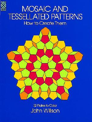 Mosaic and Tessellated Patterns: How to Create Them, with 32 Plates to Color - Willson, John