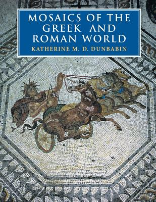 Mosaics of the Greek and Roman World - Dunbabin, Katherine, and Katherine M D, Dunbabin