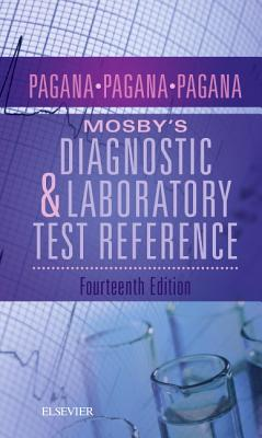 Mosby's Diagnostic and Laboratory Test Reference - Pagana, Kathleen Deska, PhD, RN, and Pagana, Timothy J, MD, Facs, and Pagana, Theresa N, MD