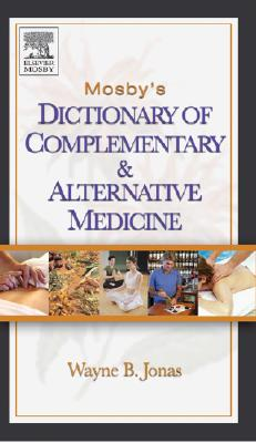 Mosby's Dictionary of Complementary and Alternative Medicine - Jonas, Wayne B, Dr., MD