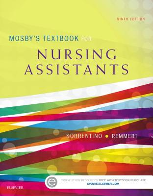 Mosby's Textbook for Nursing Assistants - Sorrentino, Sheila A, PhD, RN, and Remmert, Leighann, MS, RN